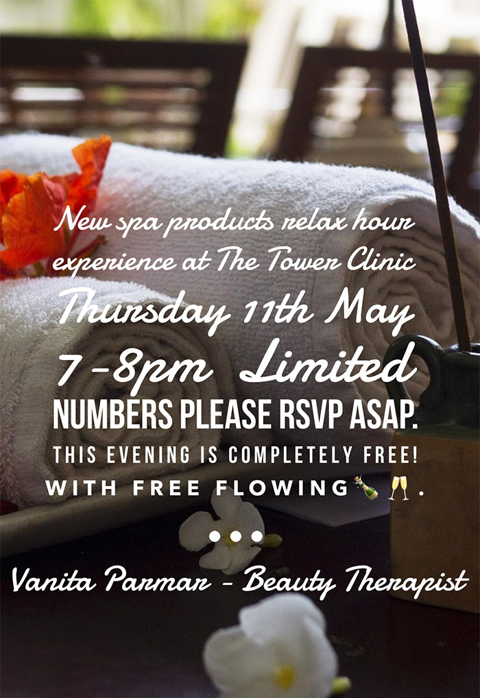 New spa products relax hour experience at The Tower Clinic. Thursday 11th May, 7 to 8pm. Limited numbers please rsvp asap. This evening is completely FREE!